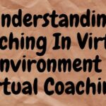 Understanding Coaching In Virtual Environment - Virtual Coaching