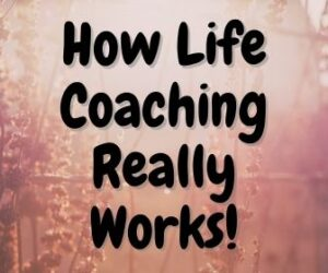 How Life Coaching Really Works