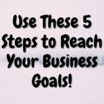 Use These 5 Steps to Reach Your Business Goals