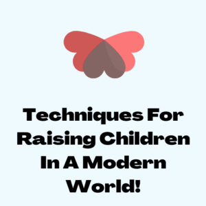 Techniques For Raising Children In A Modern World!