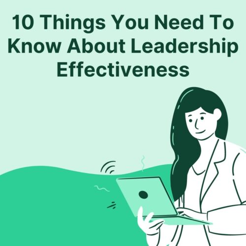 10 Things You Need To Know About Leadership Effectiveness