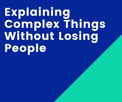 Explain Complex Things Without Losing People