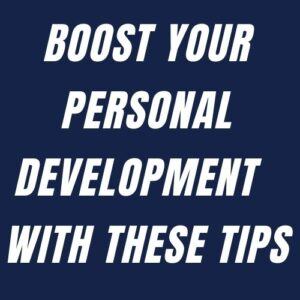 Boost Your PERSONAL DEVELOPMENT With These Tips