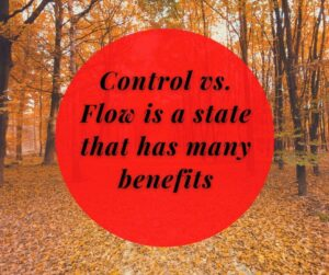 Control vs. Flow is a state that has many benefits
