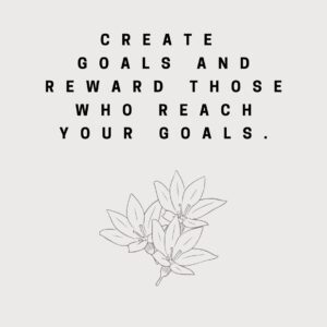 Create goals and reward those who reach your goals.