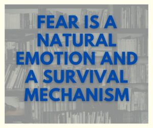 Fear is a natural emotion and a survival mechanism