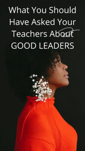 What You Should Have Asked Your Teachers About GOOD LEADERS