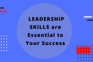 LEADERSHIP SKILLS Is Essential For Your Success