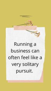 Running a business can often feel like a very solitary pursuit.