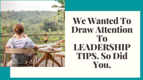 We Wanted To Draw Attention To LEADERSHIP TIPS. So Did You.
