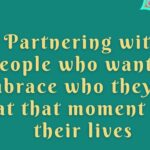 partnering with people who want to embrace who they are at that moment in their lives